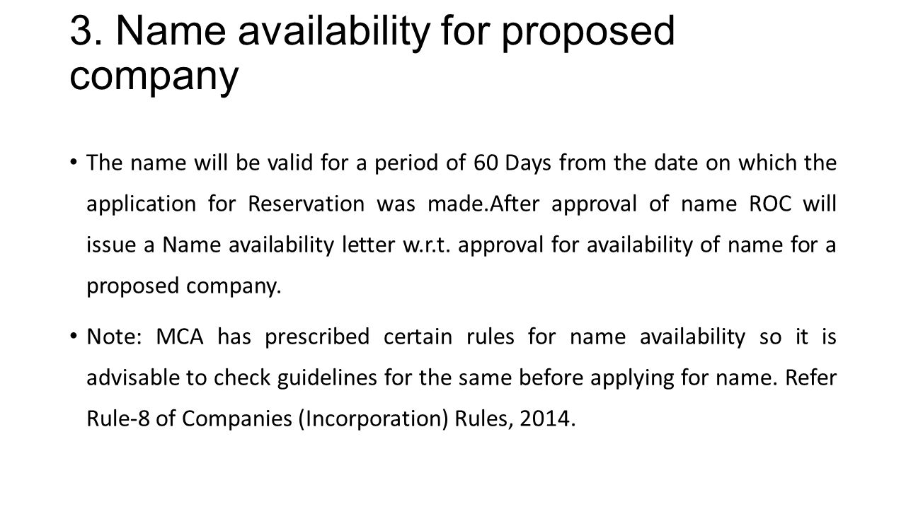 3. Name availability for proposed company The name will be valid for a period of 60 Days from the date on which the application for Reservation was ma