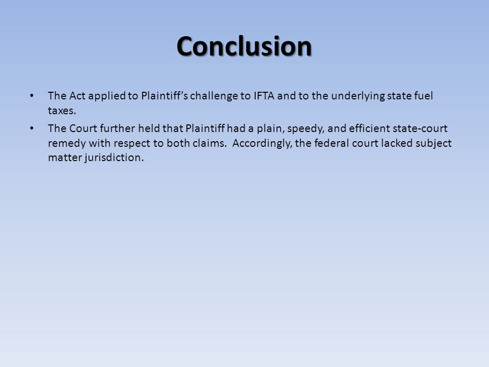 Conclusion The Act applied to Plaintiff's challenge to IFTA and to the underlying state fuel taxes.