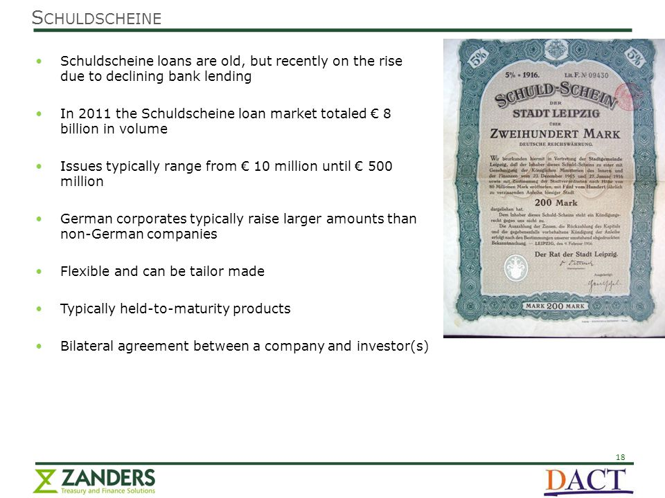18 Schuldscheine loans are old, but recently on the rise due to declining bank lending In 2011 the Schuldscheine loan market totaled € 8 billion in vo