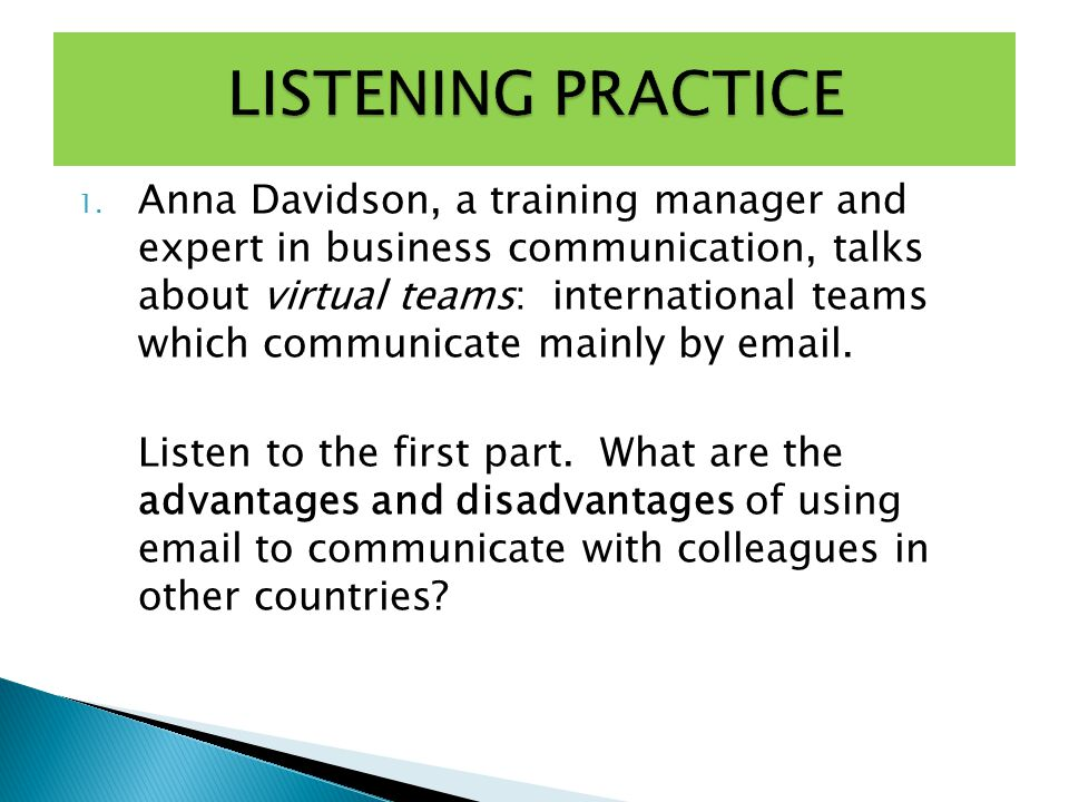 1. Anna Davidson, a training manager and expert in business communication, talks about virtual teams: international teams which communicate mainly by