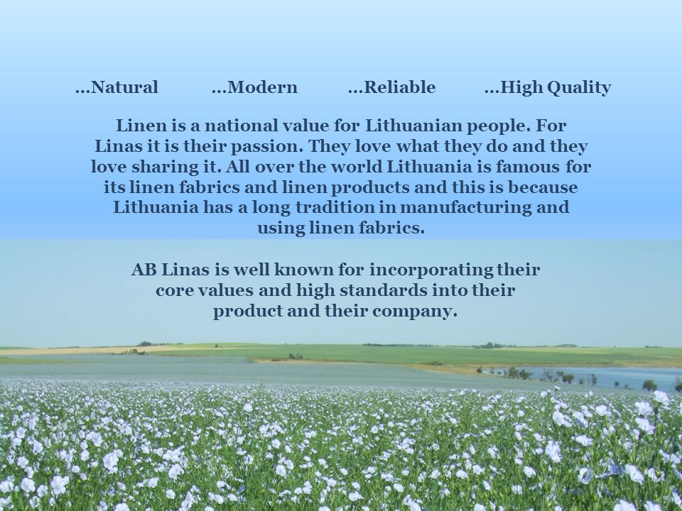 COMPANY PROFILE the largest linen textiles producer in Lithuania and the Baltic States over 300 highly-qualified specialists are employed more than 57 years experience in linen textile turnover – 11,6 mln.