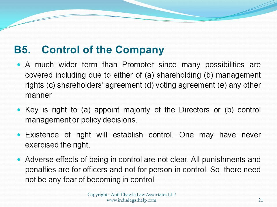 B5.Control of the Company A much wider term than Promoter since many possibilities are covered including due to either of (a) shareholding (b) management rights (c) shareholders' agreement (d) voting agreement (e) any other manner Key is right to (a) appoint majority of the Directors or (b) control management or policy decisions.