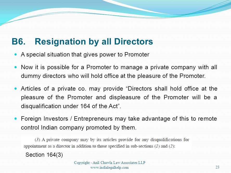 B6.Resignation by all Directors A special situation that gives power to Promoter Now it is possible for a Promoter to manage a private company with all dummy directors who will hold office at the pleasure of the Promoter.