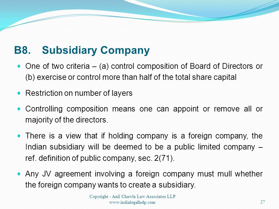 B8.Subsidiary Company One of two criteria – (a) control composition of Board of Directors or (b) exercise or control more than half of the total share