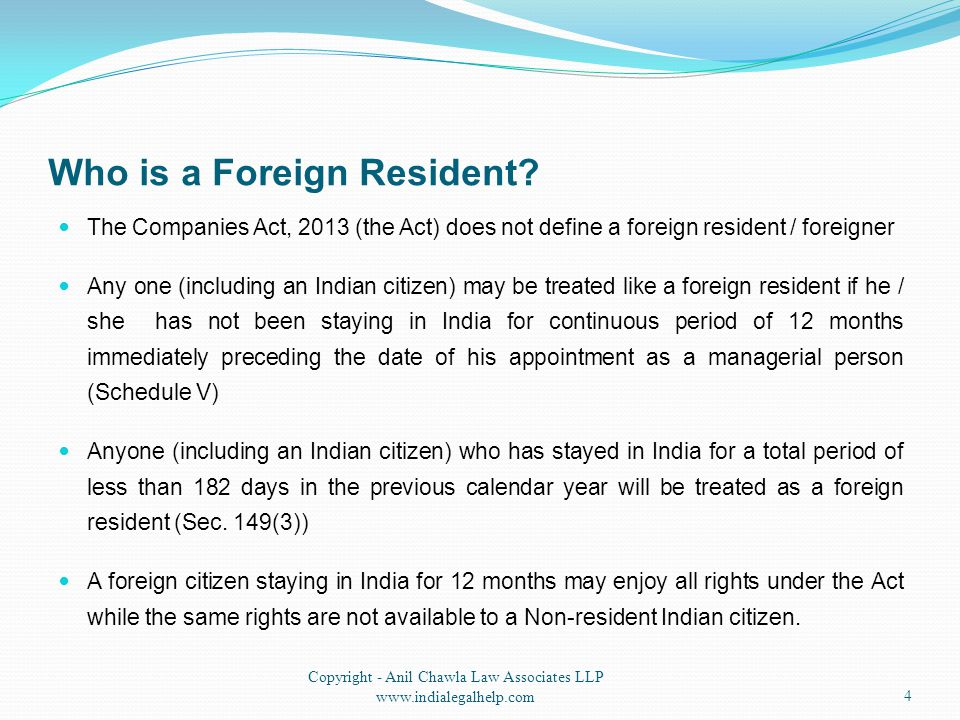 Who is a Foreign Resident? The Companies Act, 2013 (the Act) does not define a foreign resident / foreigner Any one (including an Indian citizen) may