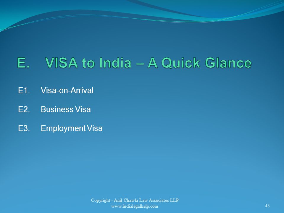 E1.Visa-on-Arrival E2.Business Visa E3.Employment Visa Copyright - Anil Chawla Law Associates LLP www.indialegalhelp.com45