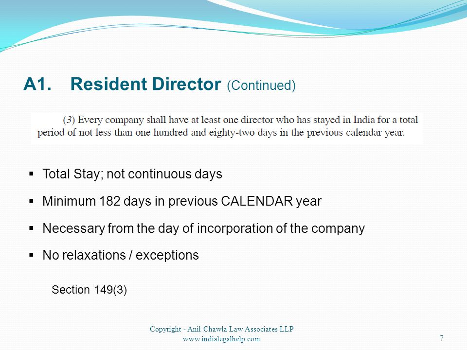 A1.Resident Director (Continued) 7 Copyright - Anil Chawla Law Associates LLP www.indialegalhelp.com Section 149(3)  Total Stay; not continuous days