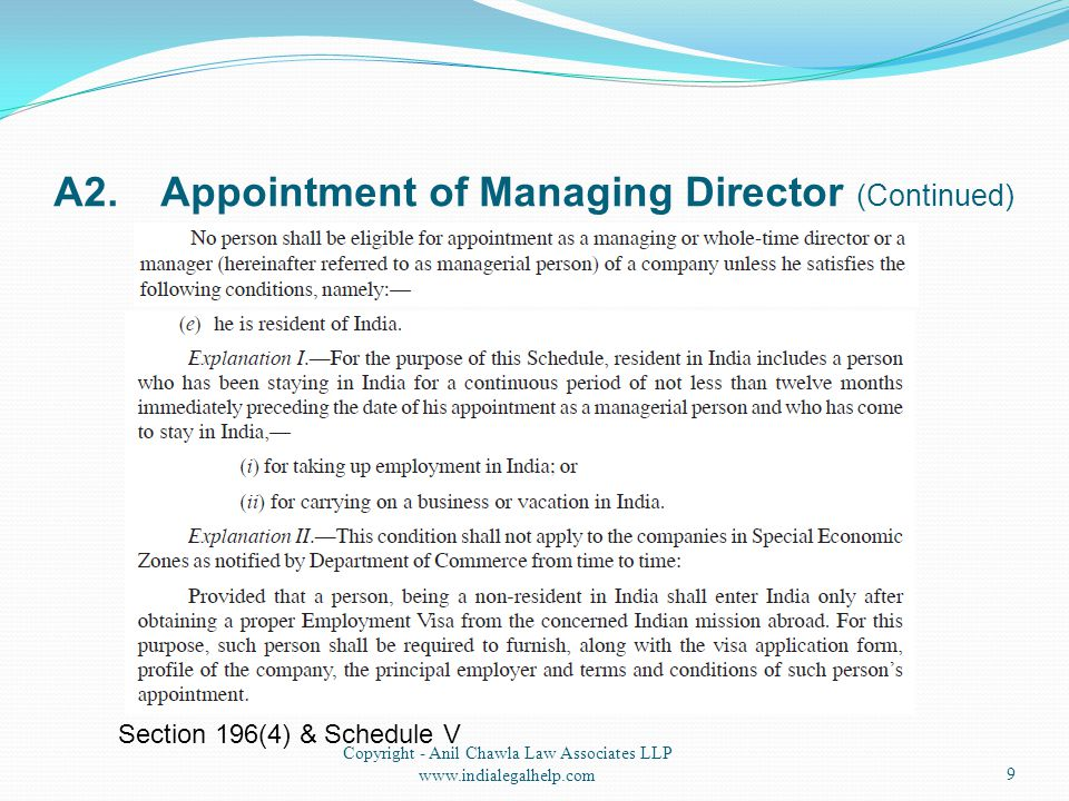 A2.Appointment of Managing Director (Continued) 9 Copyright - Anil Chawla Law Associates LLP www.indialegalhelp.com Section 196(4) & Schedule V