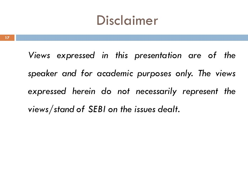 Disclaimer 17 Views expressed in this presentation are of the speaker and for academic purposes only.