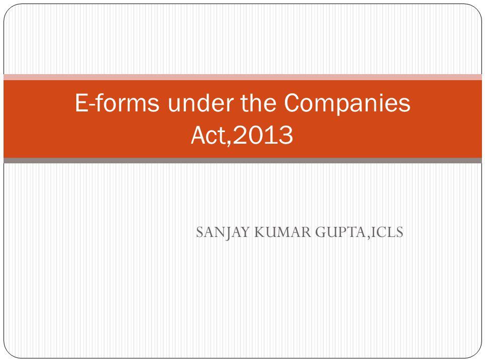 SANJAY KUMAR GUPTA,ICLS E-forms under the Companies Act,2013