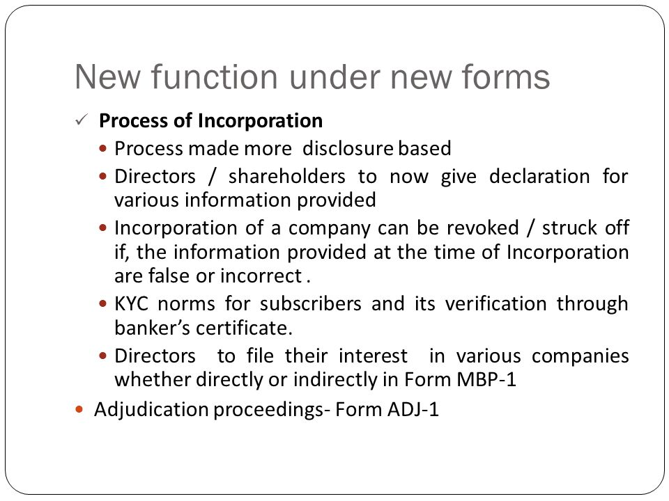 New function under new forms Process of Incorporation Process made more disclosure based Directors / shareholders to now give declaration for various