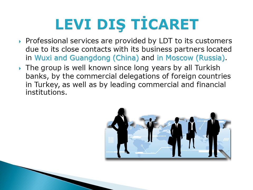 Wuxi and Guangdong (China) in Moscow (Russia)  Professional services are provided by LDT to its customers due to its close contacts with its business partners located in Wuxi and Guangdong (China) and in Moscow (Russia).