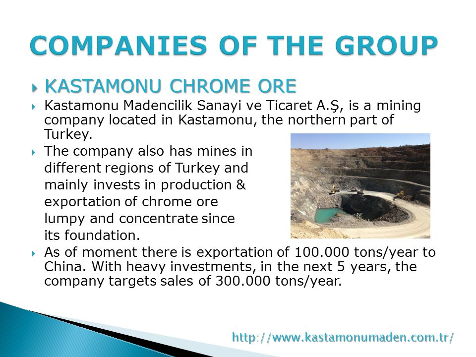 KASTAMONU CHROME ORE  Kastamonu Madencilik Sanayi ve Ticaret A.Ş, is a mining company located in Kastamonu, the northern part of Turkey.