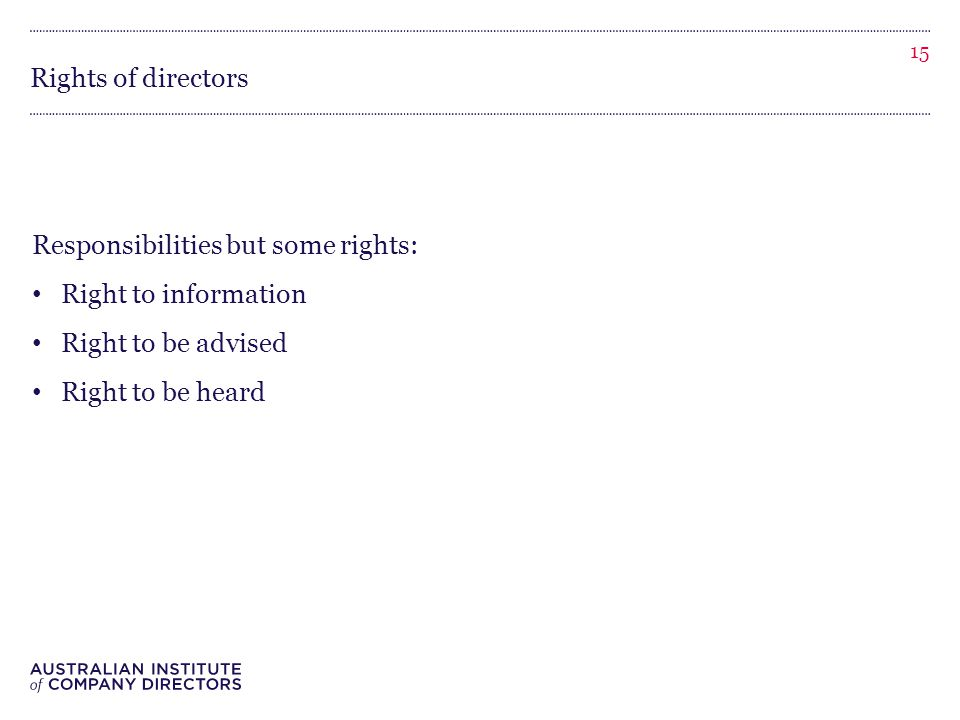 Rights of directors Responsibilities but some rights: Right to information Right to be advised Right to be heard 15
