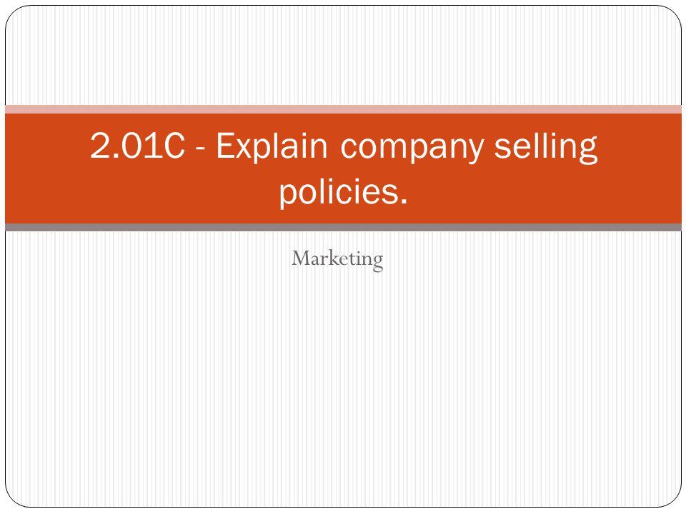 Marketing 2.01C - Explain company selling policies.