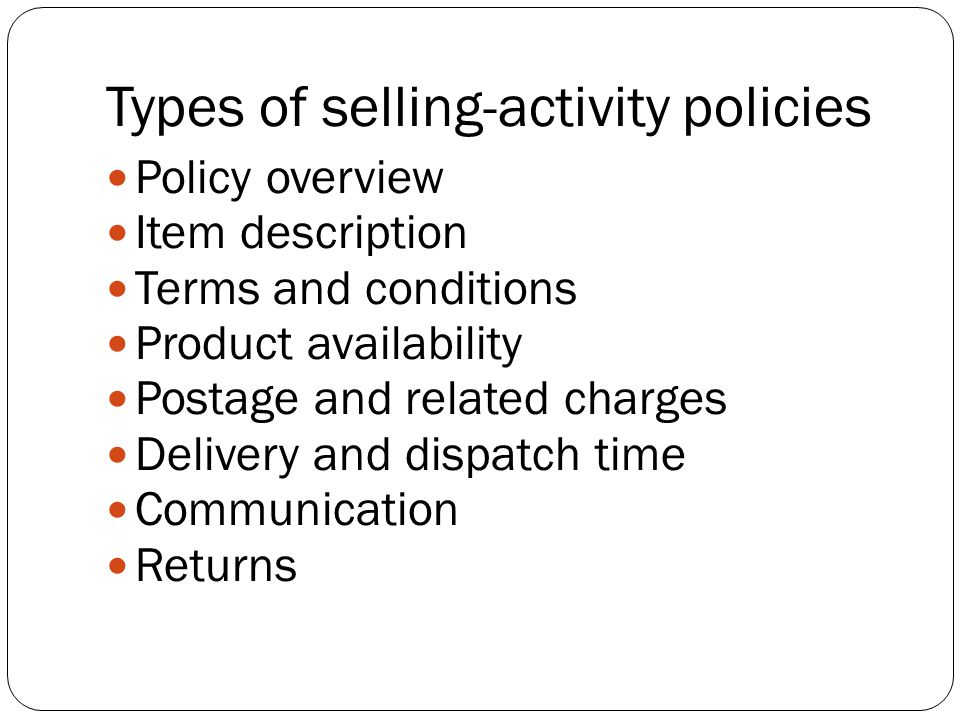 Types of selling-activity policies Policy overview Item description Terms and conditions Product availability Postage and related charges Delivery and