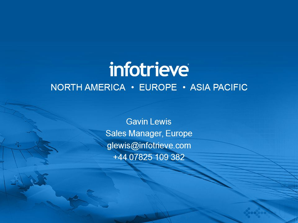 NORTH AMERICA EUROPE ASIA PACIFIC Gavin Lewis Sales Manager, Europe glewis@infotrieve.com +44 07825 109 382