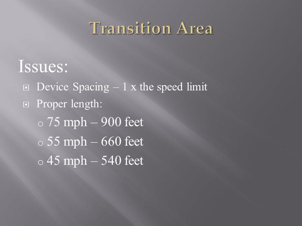 Issues:  Device Spacing – 1 x the speed limit  Proper length: o 75 mph – 900 feet o 55 mph – 660 feet o 45 mph – 540 feet