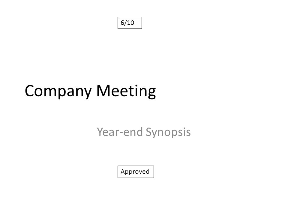 Company Meeting Year-end Synopsis 6/10 Approved