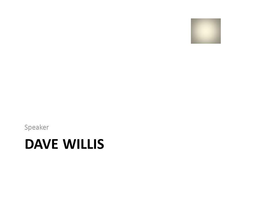 DAVE WILLIS Speaker
