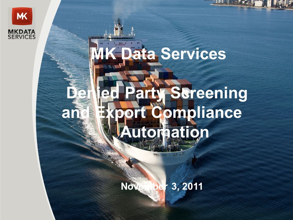 MK Data Services Denied Party Screening and Export Compliance Automation November 3, 2011