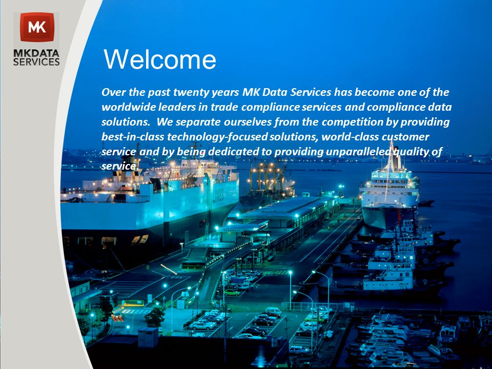 Welcome Over the past twenty years MK Data Services has become one of the worldwide leaders in trade compliance services and compliance data solutions
