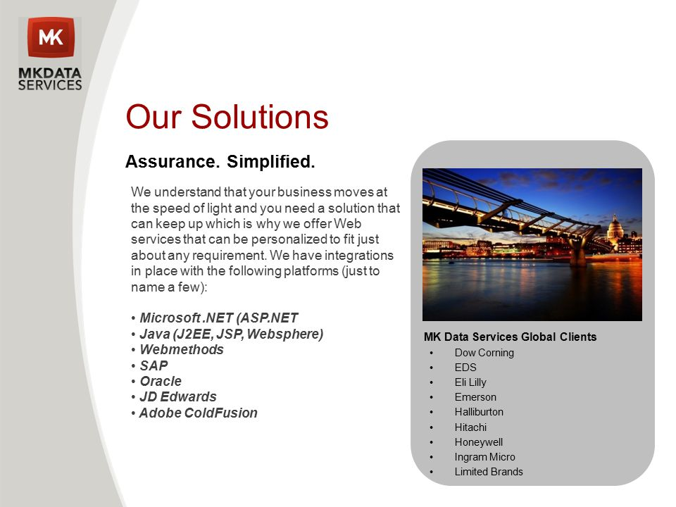 Our Solutions Assurance. Simplified. We understand that your business moves at the speed of light and you need a solution that can keep up which is wh