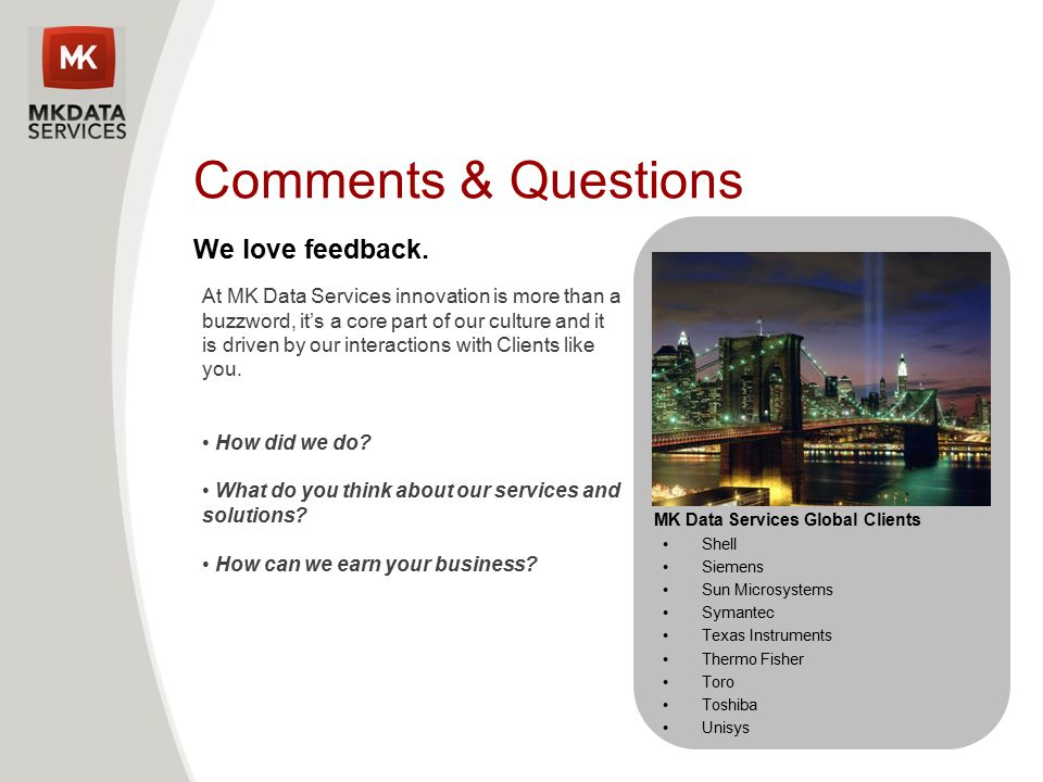 Comments & Questions We love feedback. At MK Data Services innovation is more than a buzzword, it's a core part of our culture and it is driven by our