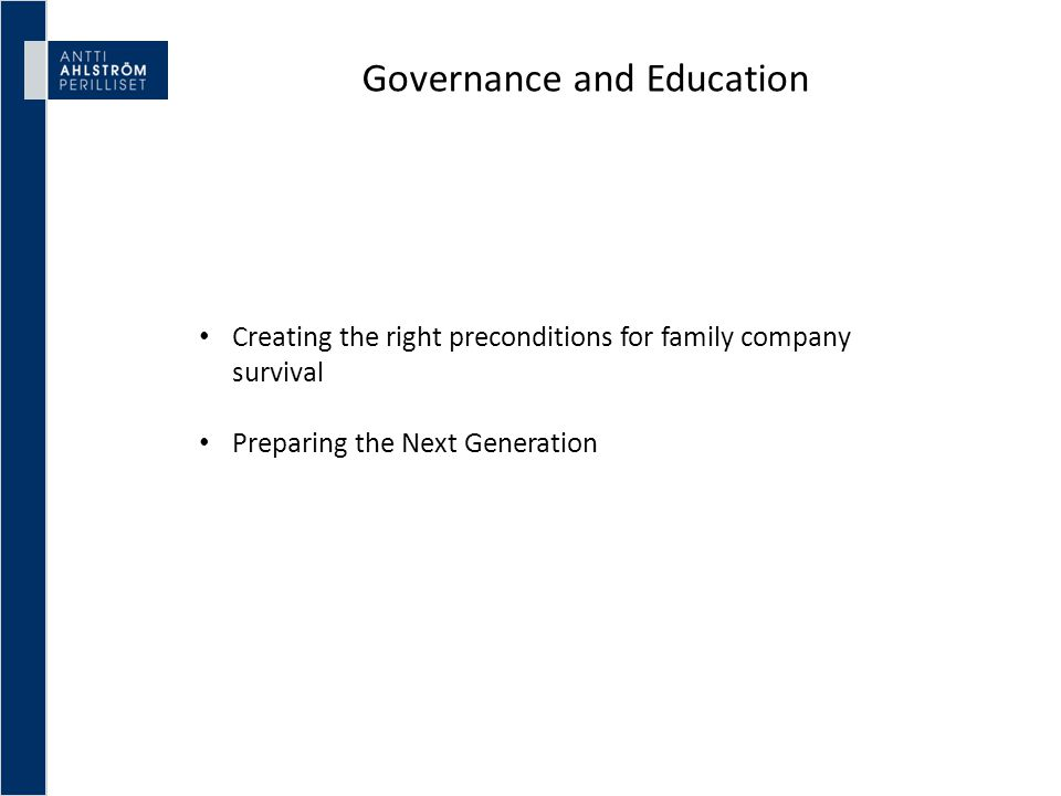 Creating the right preconditions for family company survival Preparing the Next Generation Governance and Education