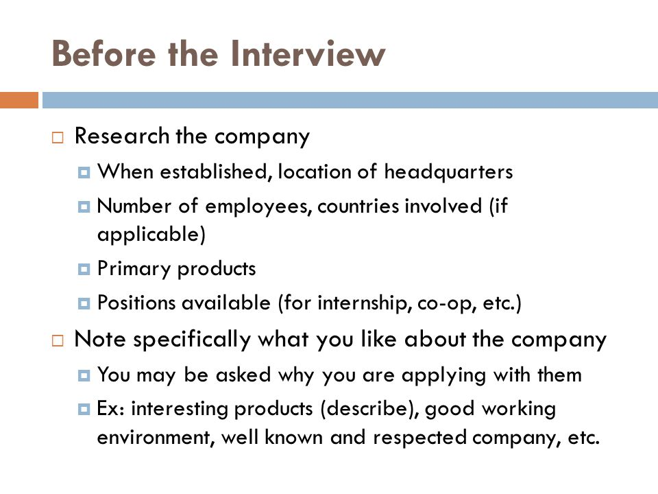 Before the Interview  Research the company  When established, location of headquarters  Number of employees, countries involved (if applicable)  P