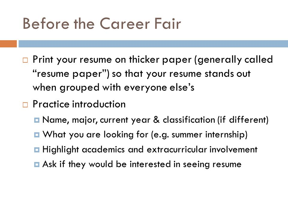 """Before the Career Fair  Print your resume on thicker paper (generally called """"resume paper"""") so that your resume stands out when grouped with everyon"""
