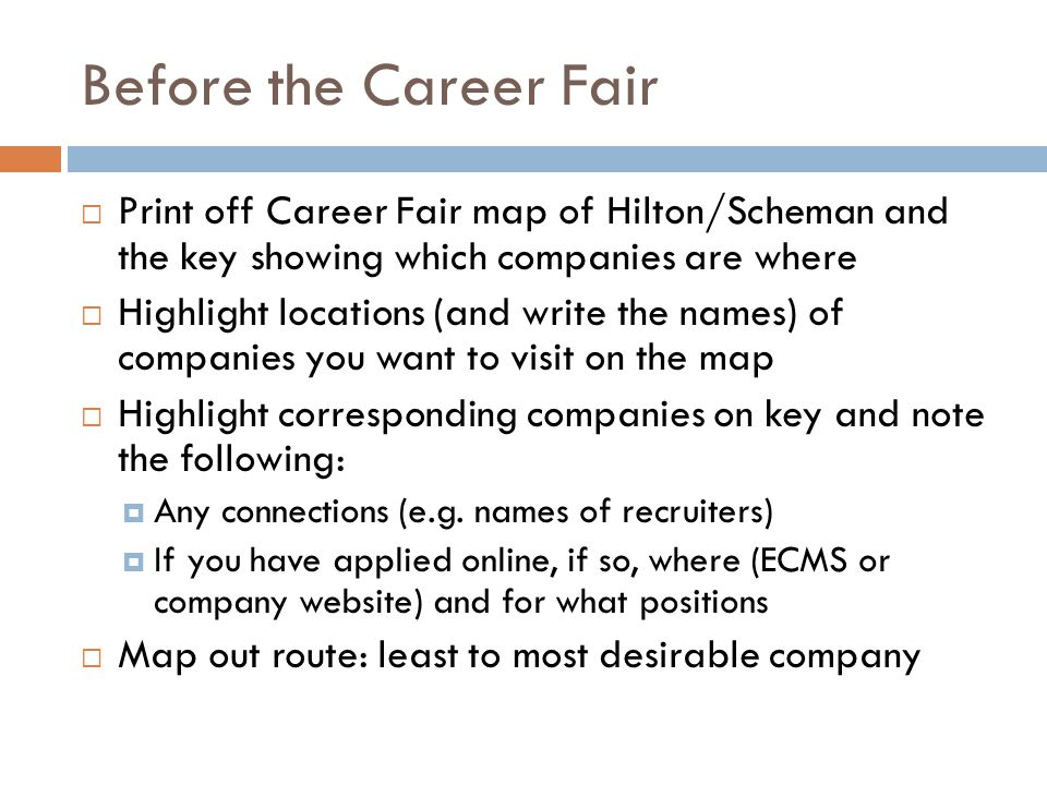 Before the Career Fair  Print off Career Fair map of Hilton/Scheman and the key showing which companies are where  Highlight locations (and write th