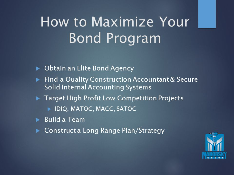How to Maximize Your Bond Program  Obtain an Elite Bond Agency  Find a Quality Construction Accountant & Secure Solid Internal Accounting Systems 