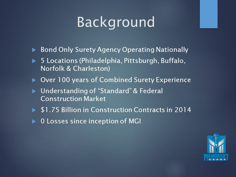 Background  Bond Only Surety Agency Operating Nationally  5 Locations (Philadelphia, Pittsburgh, Buffalo, Norfolk & Charleston)  Over 100 years of
