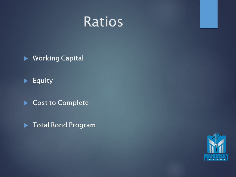 Ratios  Working Capital  Equity  Cost to Complete  Total Bond Program