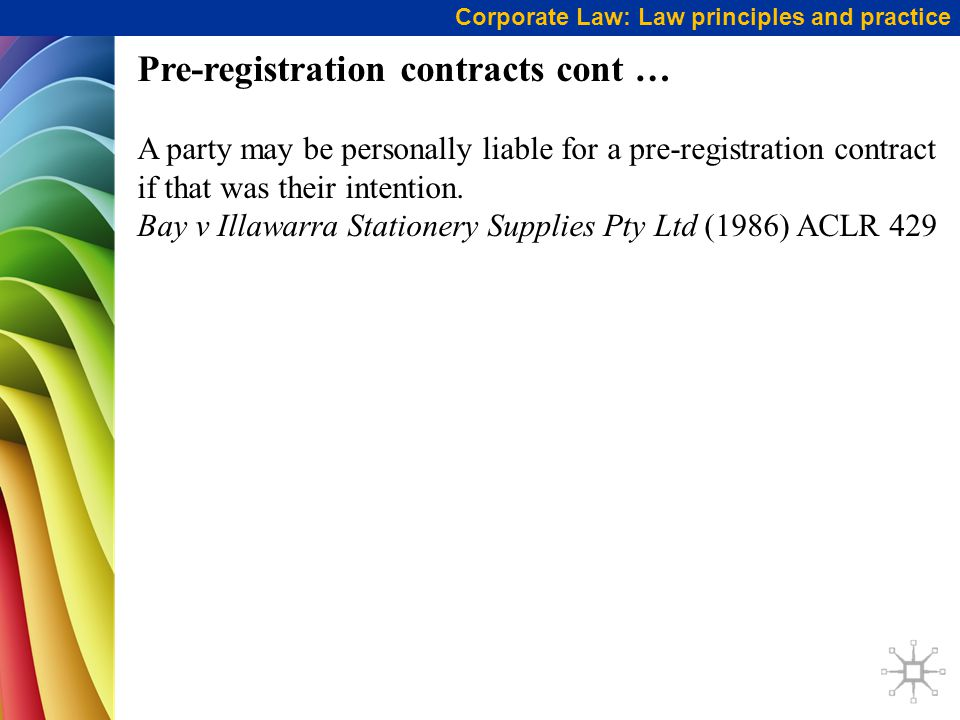 Pre-registration contracts cont … A party may be personally liable for a pre-registration contract if that was their intention. Bay v Illawarra Statio