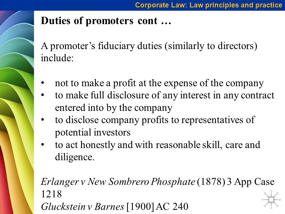 Corporate Law: Law principles and practice Limiting the promoter's liability Under s 132(1) of the Corporations Act 2001 (Cth), promoters may avoid liability if they obtain the consent of the other contracting parties to release the promoters from liability in relation to the contract.