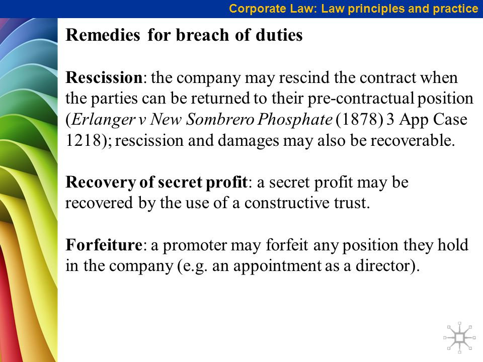 Corporate Law: Law principles and practice Remedies for breach of duties Rescission: the company may rescind the contract when the parties can be retu
