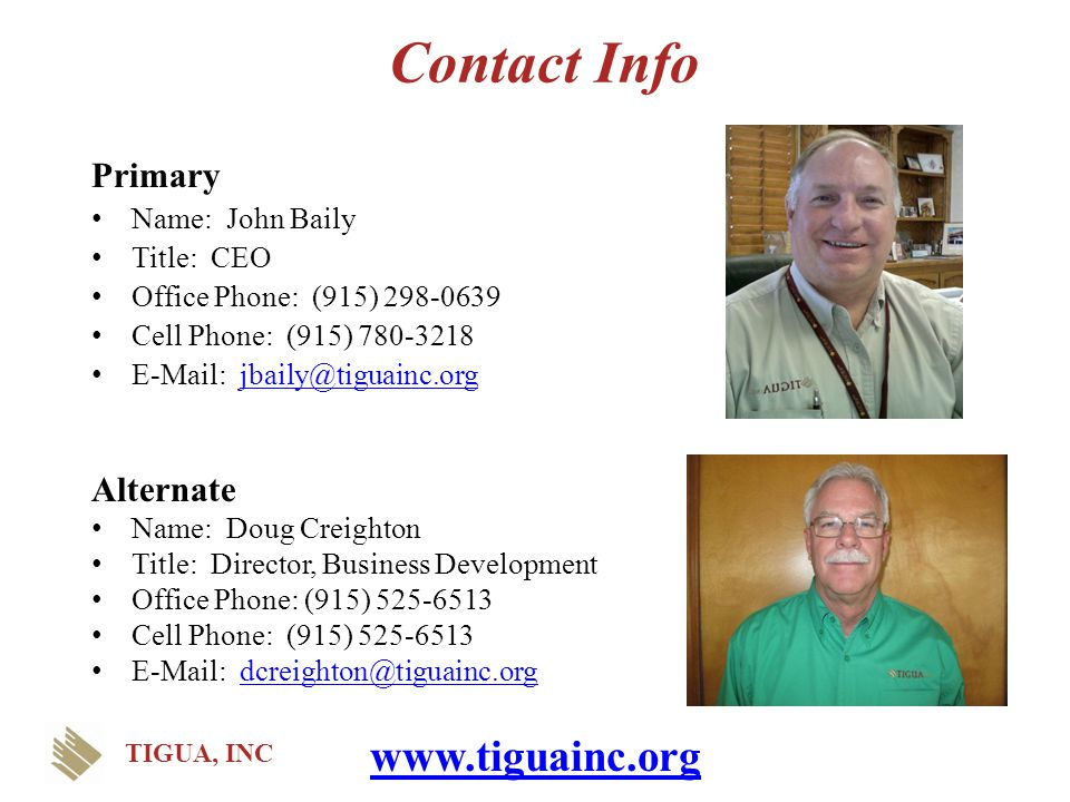 Contact Info Primary Name: John Baily Title: CEO Office Phone: (915) 298-0639 Cell Phone: (915) 780-3218 E-Mail: jbaily@tiguainc.orgjbaily@tiguainc.or