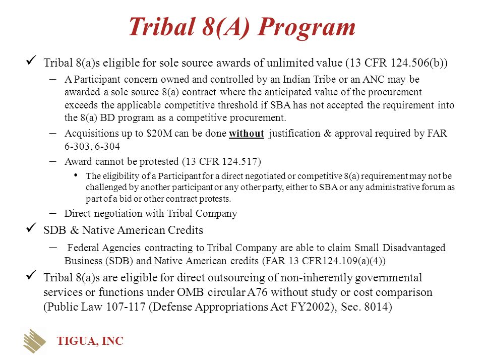 Tribal 8(A) Program Tribal 8(a)s eligible for sole source awards of unlimited value (13 CFR 124.506(b)) – A Participant concern owned and controlled b