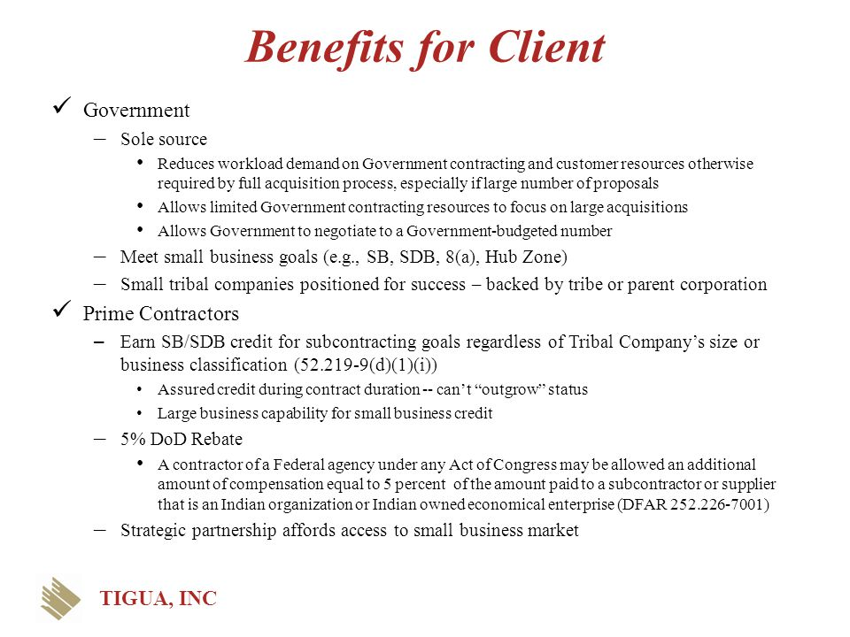 Benefits for Client Government – Sole source Reduces workload demand on Government contracting and customer resources otherwise required by full acqui