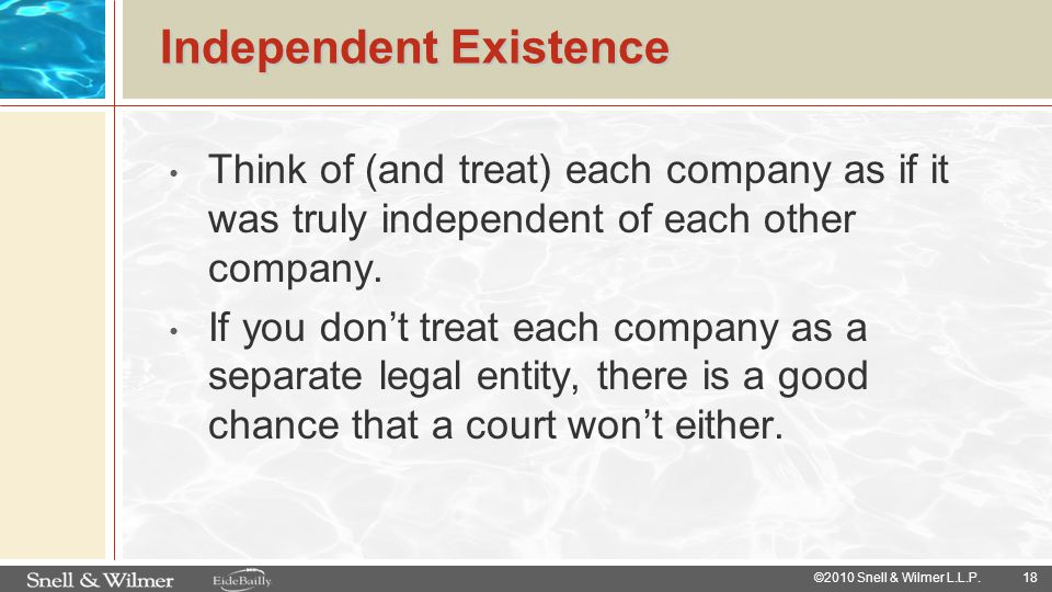 18 ©2010 Snell & Wilmer L.L.P. Independent Existence Think of (and treat) each company as if it was truly independent of each other company. If you do
