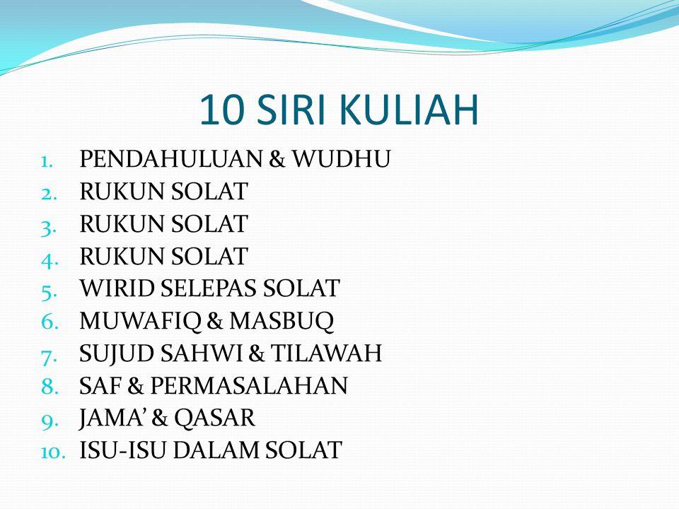 10 SIRI KULIAH 1. PENDAHULUAN & WUDHU 2. RUKUN SOLAT 3.