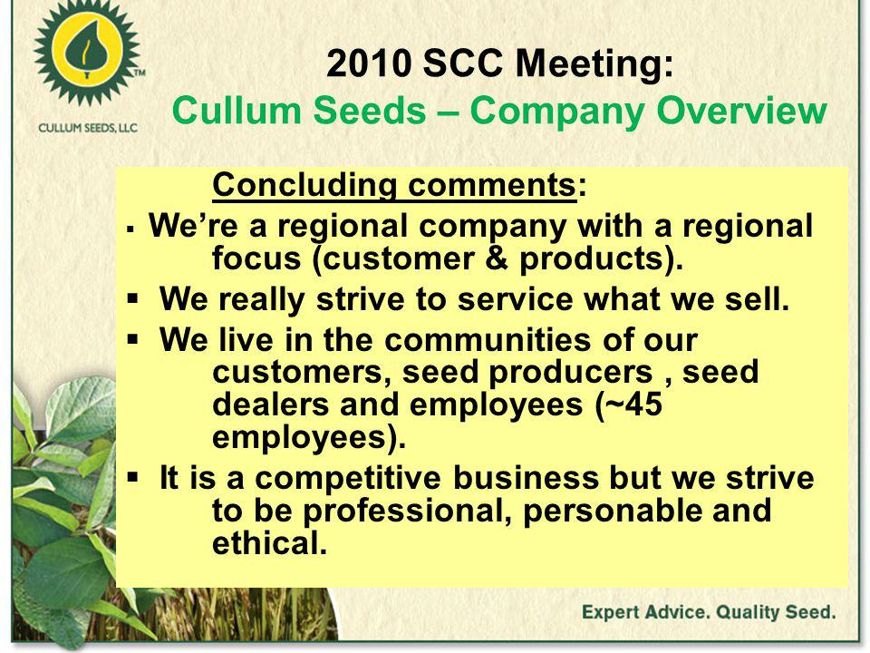 2010 SCC Meeting: Cullum Seeds – Company Overview Concluding comments:  We're a regional company with a regional focus (customer & products).