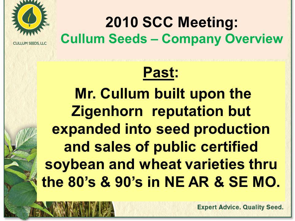 2010 SCC Meeting: Cullum Seeds – Company Overview Past: Mr.