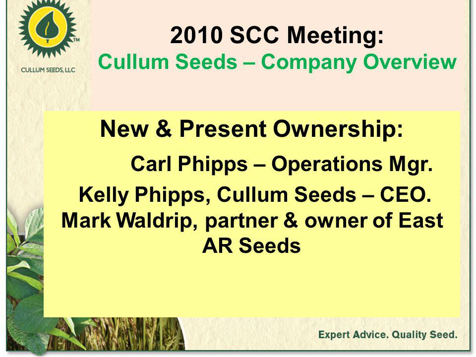 2010 SCC Meeting: Cullum Seeds – Company Overview 1997 -company consisted of a seed processing facilities & warehouses at Fisher & Waldenburg (about 20 employees).