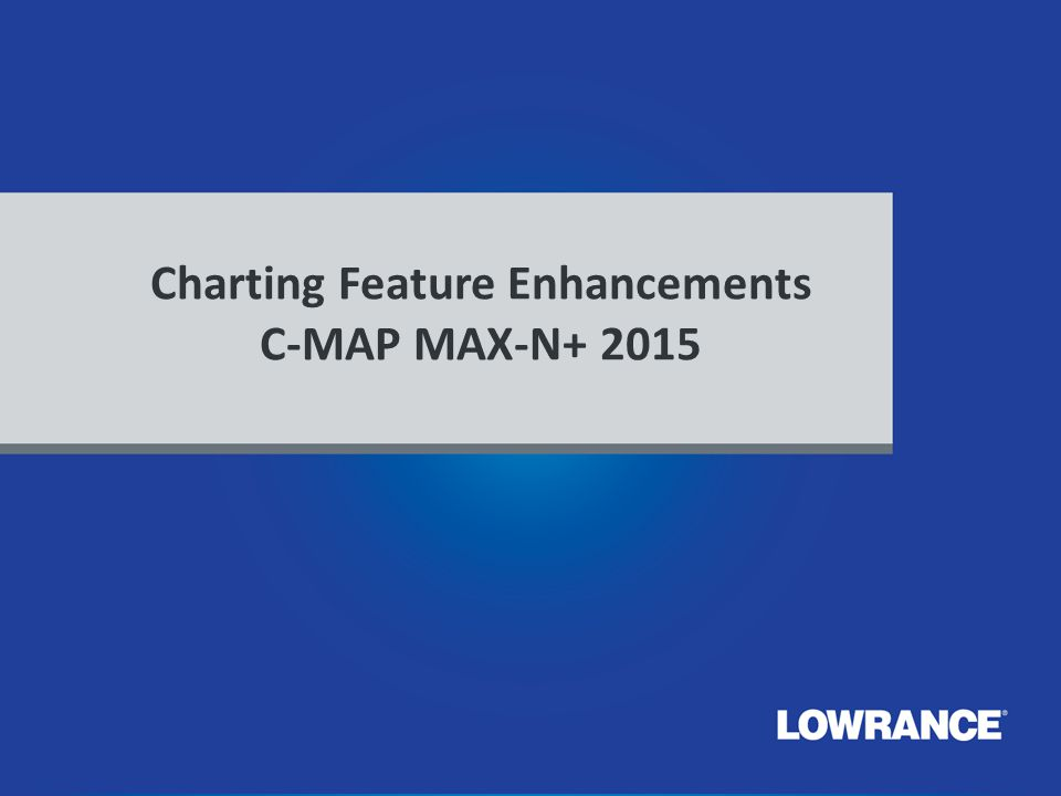 Charting Feature Enhancements C-MAP MAX-N+ 2015