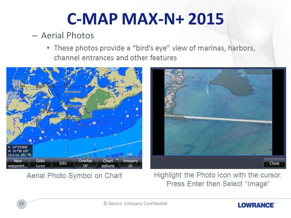 """C-MAP MAX-N+ 2015 – Aerial Photos These photos provide a """"bird's eye"""" view of marinas, harbors, channel entrances and other features 15© Navico Compan"""