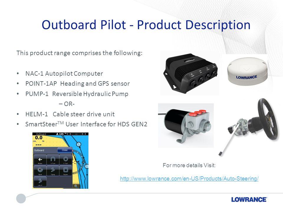 Outboard Pilot - Product Description This product range comprises the following: NAC-1 Autopilot Computer POINT-1AP Heading and GPS sensor PUMP-1 Reve