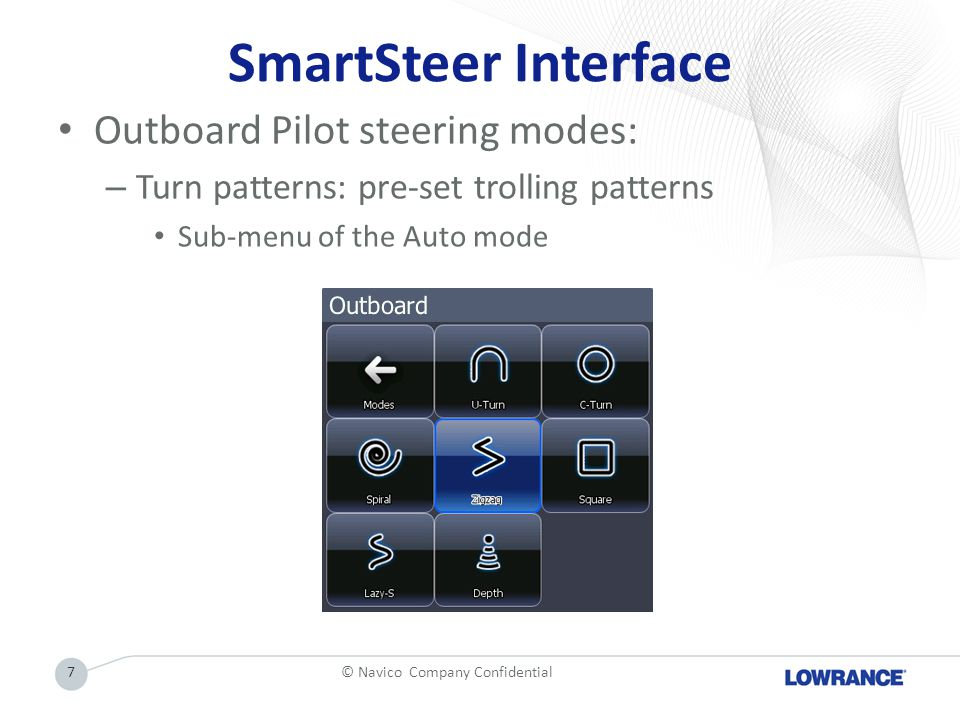 SmartSteer Interface Outboard Pilot steering modes: – Turn patterns: pre-set trolling patterns Sub-menu of the Auto mode © Navico Company Confidential7